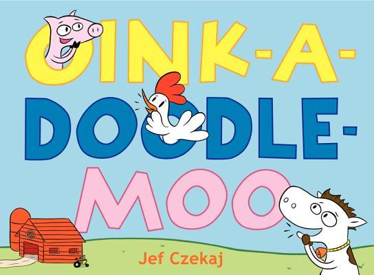 Oink-A-Doodle-Moo By Czekaj, Jef/ Czekaj, Jef (ILT)