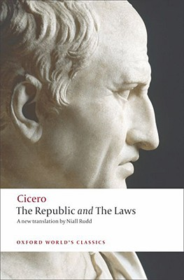 The Republic and the Laws By Cicero, Marcus Tullius/ Rudd, Niall (TRN)/ Powell, Jonathan (INT)/ Rudd, Niall (INT)