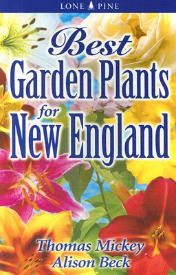 Best Garden Plants for New England By Mickey, Thomas/ Beck, Alison